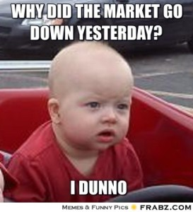 frabz-Why-Did-The-Market-Go-Down-Yesterday-I-dunno-572438